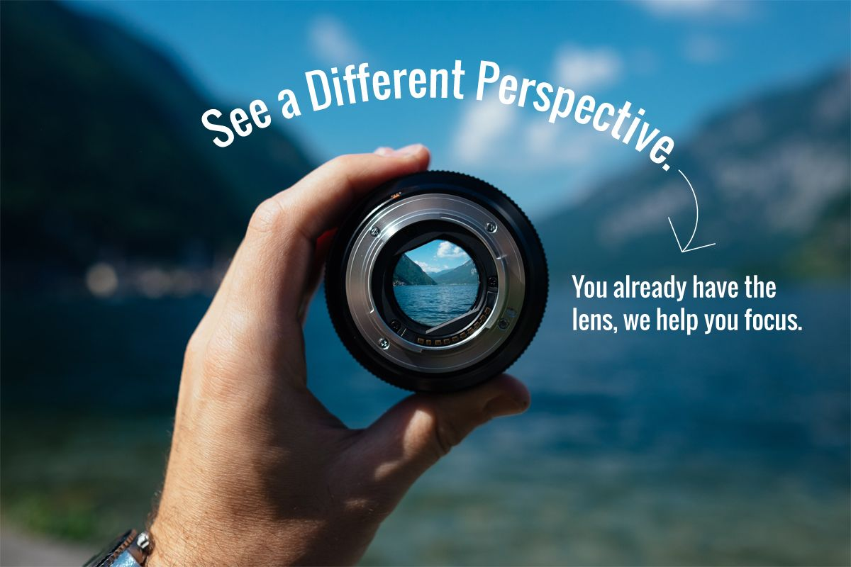 See A Different Perspective. You already have the lens, we help you focus.